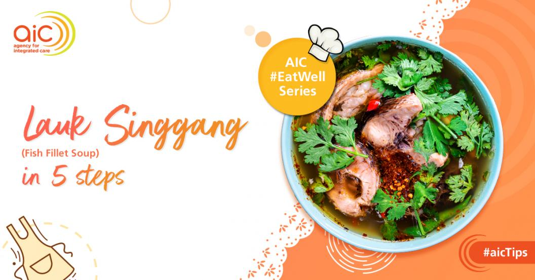 AIC #EatWell Recipes: Lauk Singgang (Fish Fillet Soup) in 5 Steps